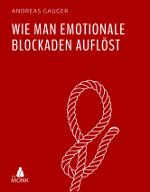 Wie man emotionale Blockaden auflöst